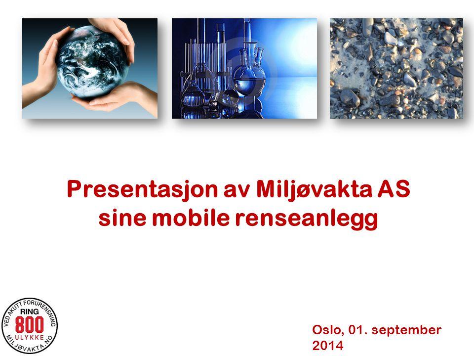Presentasjon av Miljøvakta AS sine mobile renseanlegg Oslo, 01. september 2014