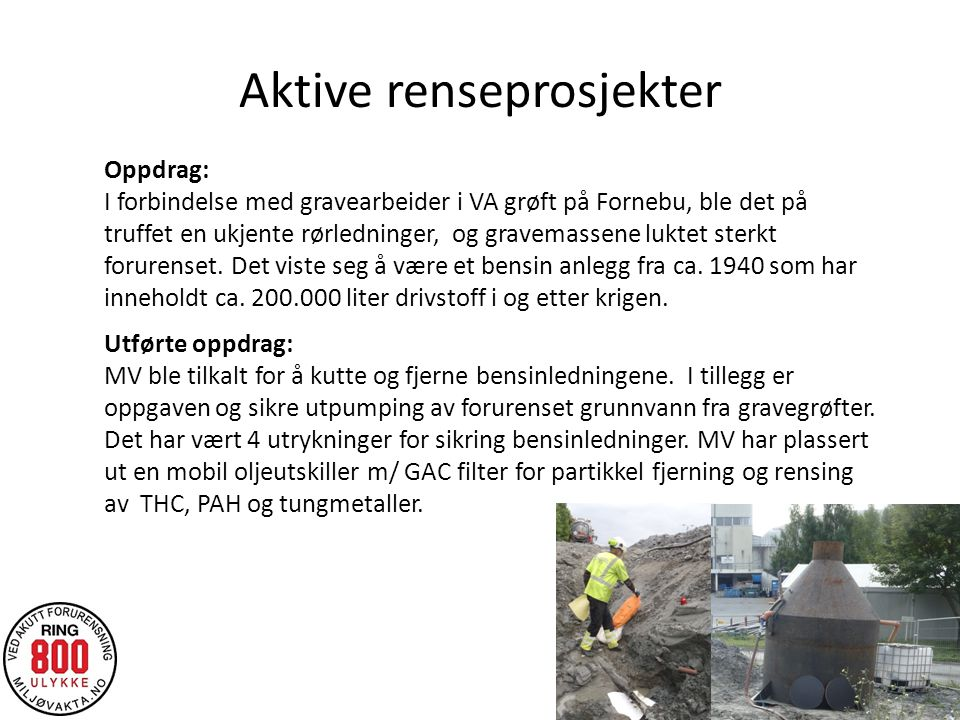 Aktive renseprosjekter Utførte oppdrag: MV ble tilkalt for å kutte og fjerne bensinledningene.