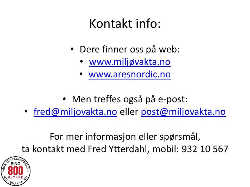 Kontakt info: Dere finner oss på web: www.miljøvakta.no www.aresnordic.no Men treffes også på e-post: fred@miljovakta.no eller post@miljovakta.no fred@miljovakta.nopost@miljovakta.no For mer informasjon eller spørsmål, ta kontakt med Fred Ytterdahl, mobil: 932 10 567