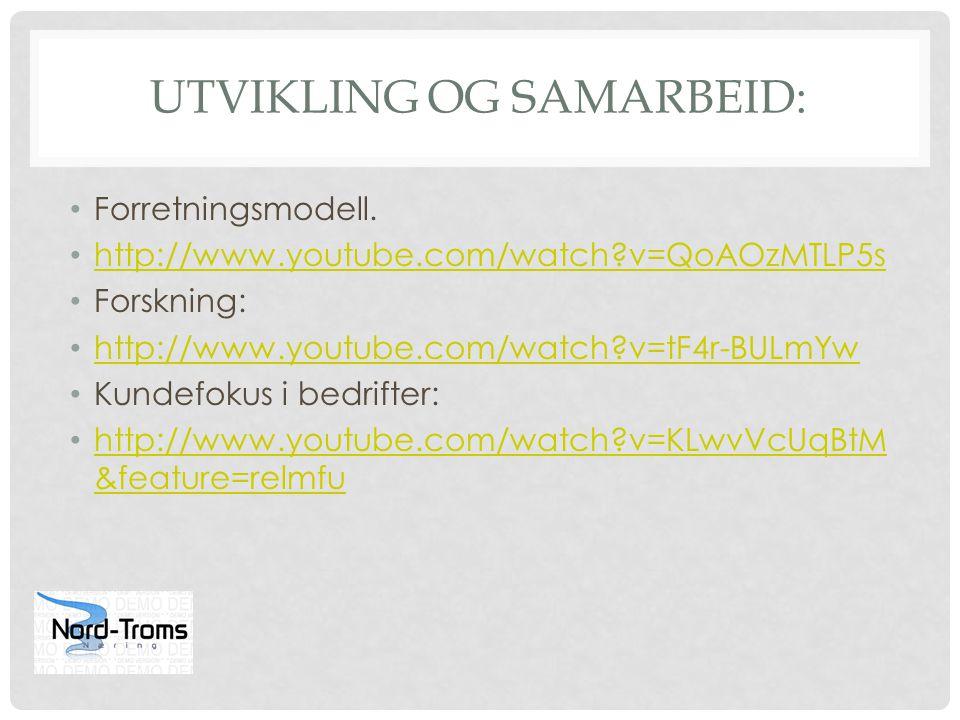 UTVIKLING OG SAMARBEID: Forretningsmodell. http://www.youtube.com/watch?v=QoAOzMTLP5s Forskning: http://www.youtube.com/watch?v=tF4r-BULmYw Kundefokus