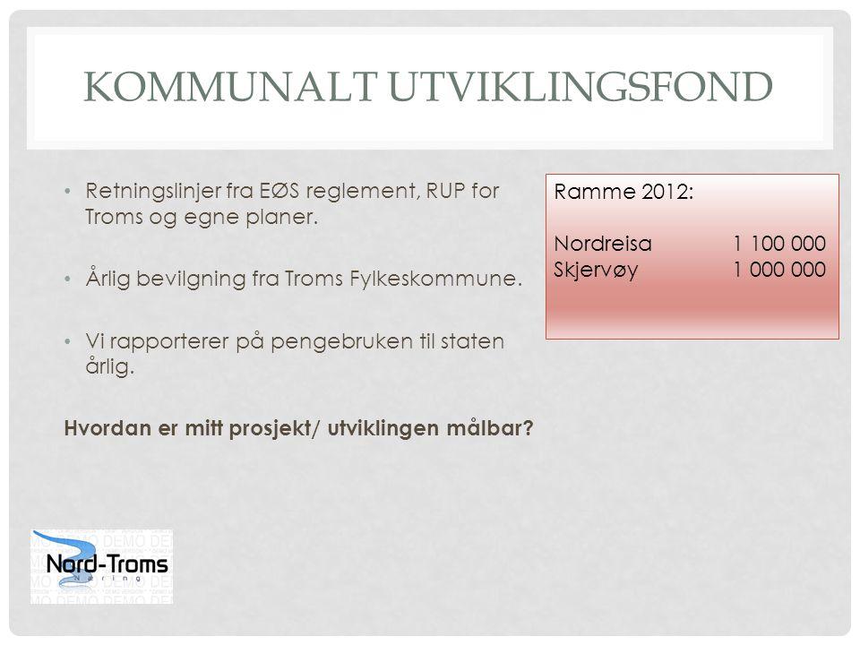 KOMMUNALT UTVIKLINGSFOND Retningslinjer fra EØS reglement, RUP for Troms og egne planer. Årlig bevilgning fra Troms Fylkeskommune. Vi rapporterer på p
