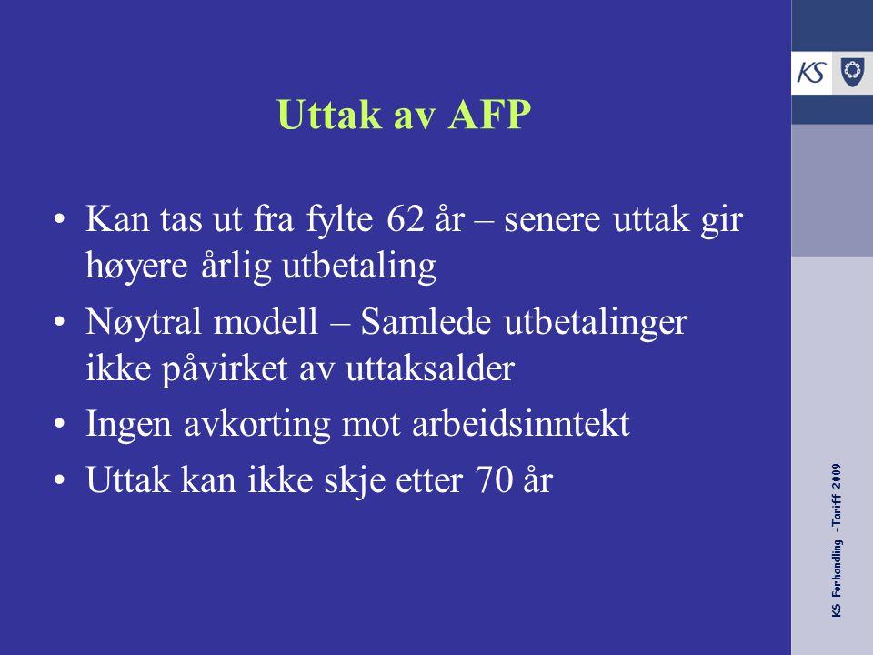 KS Forhandling -Tariff 2009 Uttak av AFP Kan tas ut fra fylte 62 år – senere uttak gir høyere årlig utbetaling Nøytral modell – Samlede utbetalinger i