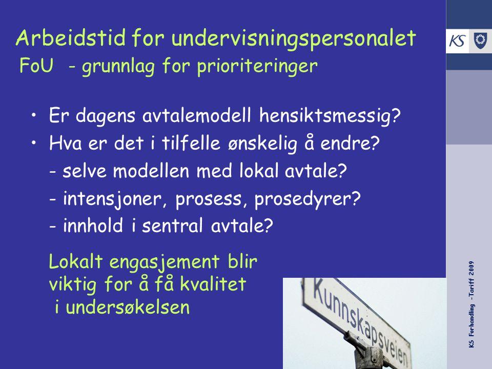 KS Forhandling -Tariff 2009 Arbeidstid for undervisningspersonalet FoU- grunnlag for prioriteringer Er dagens avtalemodell hensiktsmessig? Hva er det