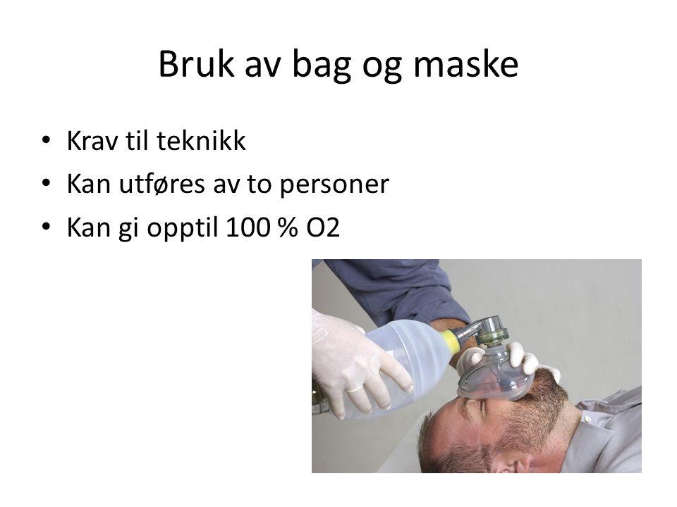Bruk av bag og maske Krav til teknikk Kan utføres av to personer Kan gi opptil 100 % O2