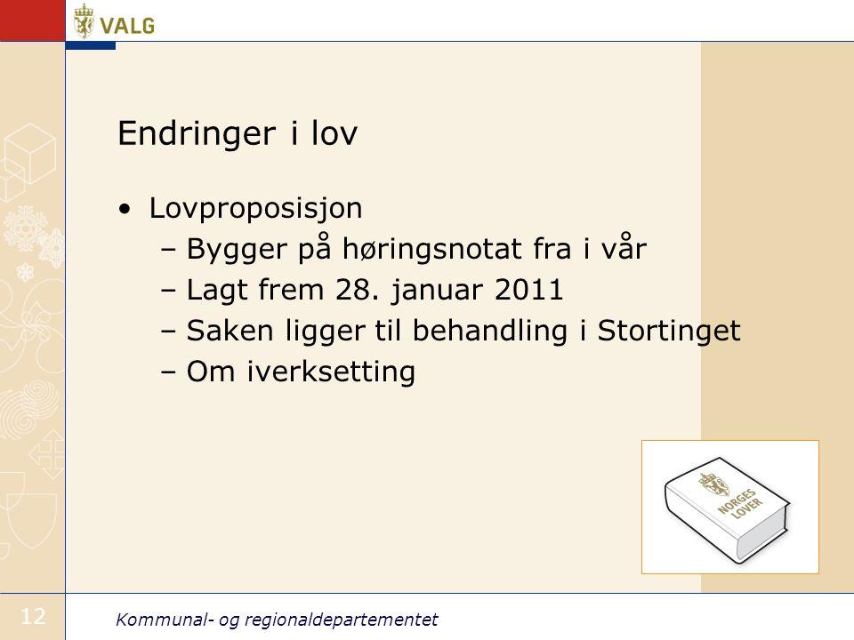 Kommunal- og regionaldepartementet 12 Endringer i lov Lovproposisjon –Bygger på høringsnotat fra i vår –Lagt frem 28.