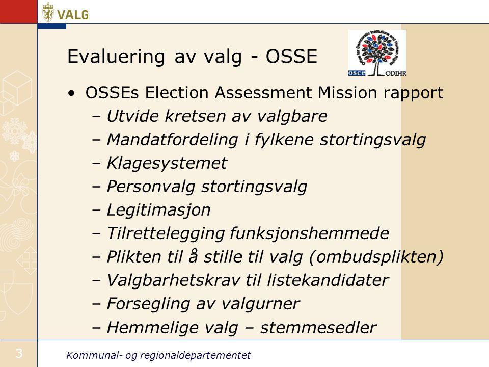 Kommunal- og regionaldepartementet 3 Evaluering av valg - OSSE OSSEs Election Assessment Mission rapport –Utvide kretsen av valgbare –Mandatfordeling i fylkene stortingsvalg –Klagesystemet –Personvalg stortingsvalg –Legitimasjon –Tilrettelegging funksjonshemmede –Plikten til å stille til valg (ombudsplikten) –Valgbarhetskrav til listekandidater –Forsegling av valgurner –Hemmelige valg – stemmesedler