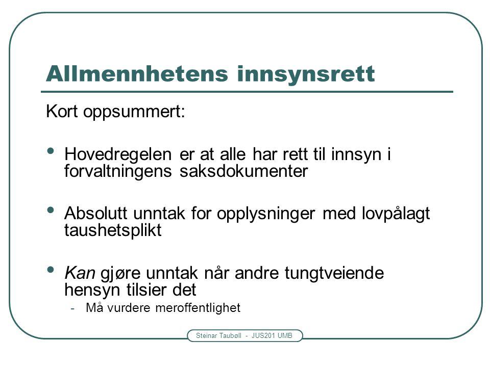 Steinar Taubøll - JUS201 UMB Allmennhetens innsynsrett Kort oppsummert: Hovedregelen er at alle har rett til innsyn i forvaltningens saksdokumenter Ab