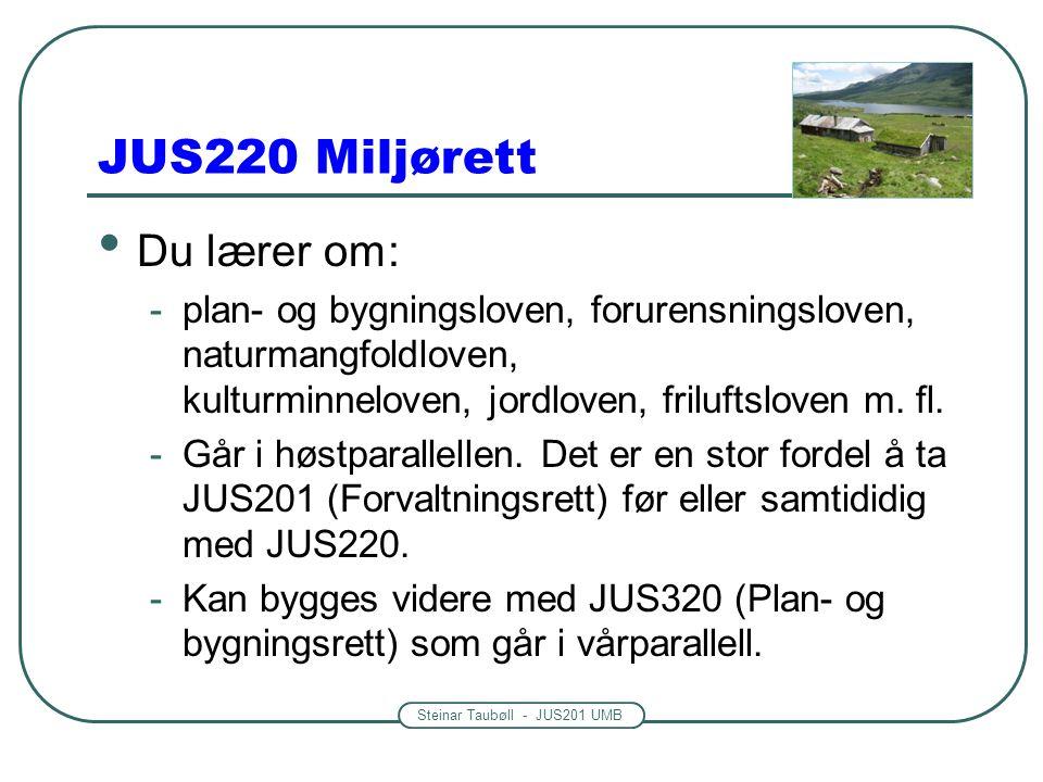 Steinar Taubøll - JUS201 UMB JUS220 Miljørett Du lærer om: -plan- og bygningsloven, forurensningsloven, naturmangfoldloven, kulturminneloven, jordlove