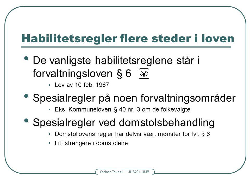 Steinar Taubøll - JUS201 UMB Habilitetsregler flere steder i loven De vanligste habilitetsreglene står i forvaltningsloven § 6 Lov av 10 feb. 1967 Spe