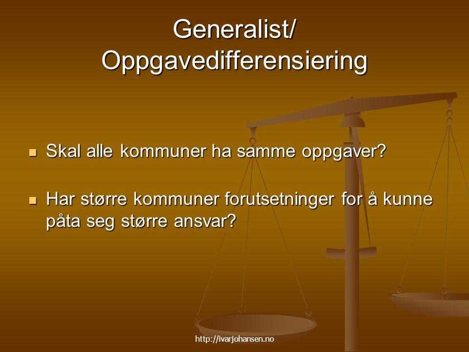 http://ivarjohansen.no Generalist/ Oppgavedifferensiering Skal alle kommuner ha samme oppgaver? Skal alle kommuner ha samme oppgaver? Har større kommu
