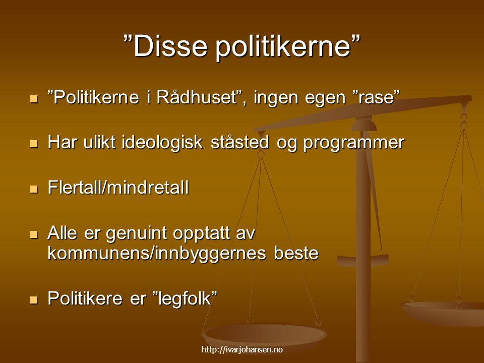 """http://ivarjohansen.no """"Disse politikerne"""" """"Politikerne i Rådhuset"""", ingen egen """"rase"""" """"Politikerne i Rådhuset"""", ingen egen """"rase"""" Har ulikt ideologis"""