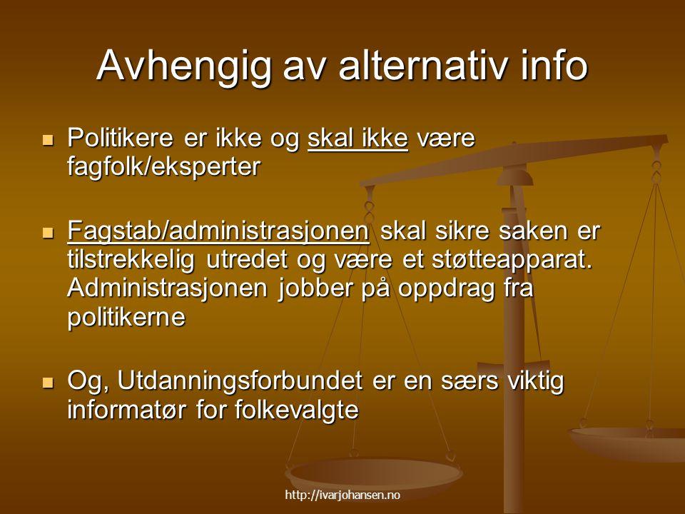 http://ivarjohansen.no Avhengig av alternativ info Politikere er ikke og skal ikke være fagfolk/eksperter Politikere er ikke og skal ikke være fagfolk