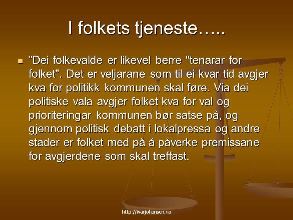 """http://ivarjohansen.no I folkets tjeneste….. """"Dei folkevalde er likevel berre"""