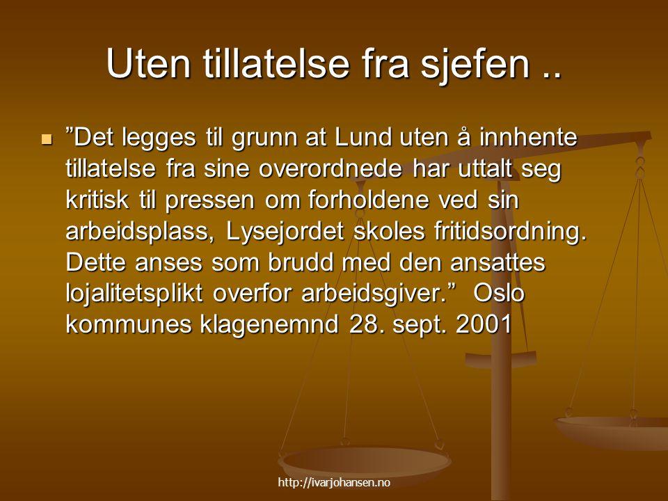 """http://ivarjohansen.no Uten tillatelse fra sjefen.. """"Det legges til grunn at Lund uten å innhente tillatelse fra sine overordnede har uttalt seg kriti"""