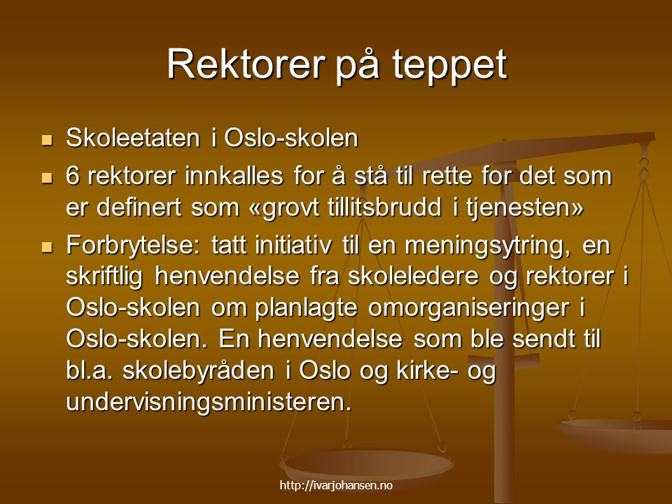 http://ivarjohansen.no Rektorer på teppet Skoleetaten i Oslo-skolen Skoleetaten i Oslo-skolen 6 rektorer innkalles for å stå til rette for det som er