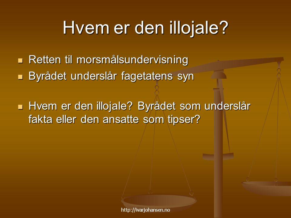 http://ivarjohansen.no Hvem er den illojale? Retten til morsmålsundervisning Retten til morsmålsundervisning Byrådet underslår fagetatens syn Byrådet