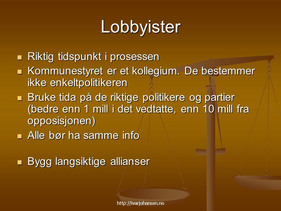 http://ivarjohansen.no Lobbyister Riktig tidspunkt i prosessen Riktig tidspunkt i prosessen Kommunestyret er et kollegium. De bestemmer ikke enkeltpol