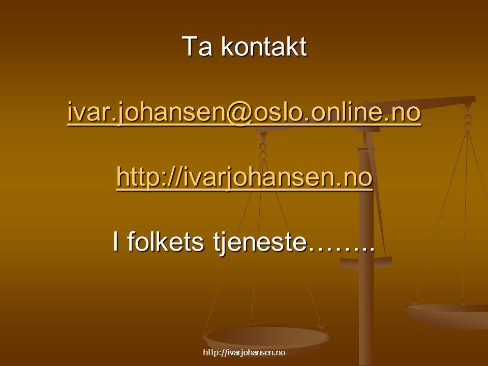 http://ivarjohansen.no Ta kontakt ivar.johansen@oslo.online.no http://ivarjohansen.no I folkets tjeneste…….. ivar.johansen@oslo.online.no http://ivarj