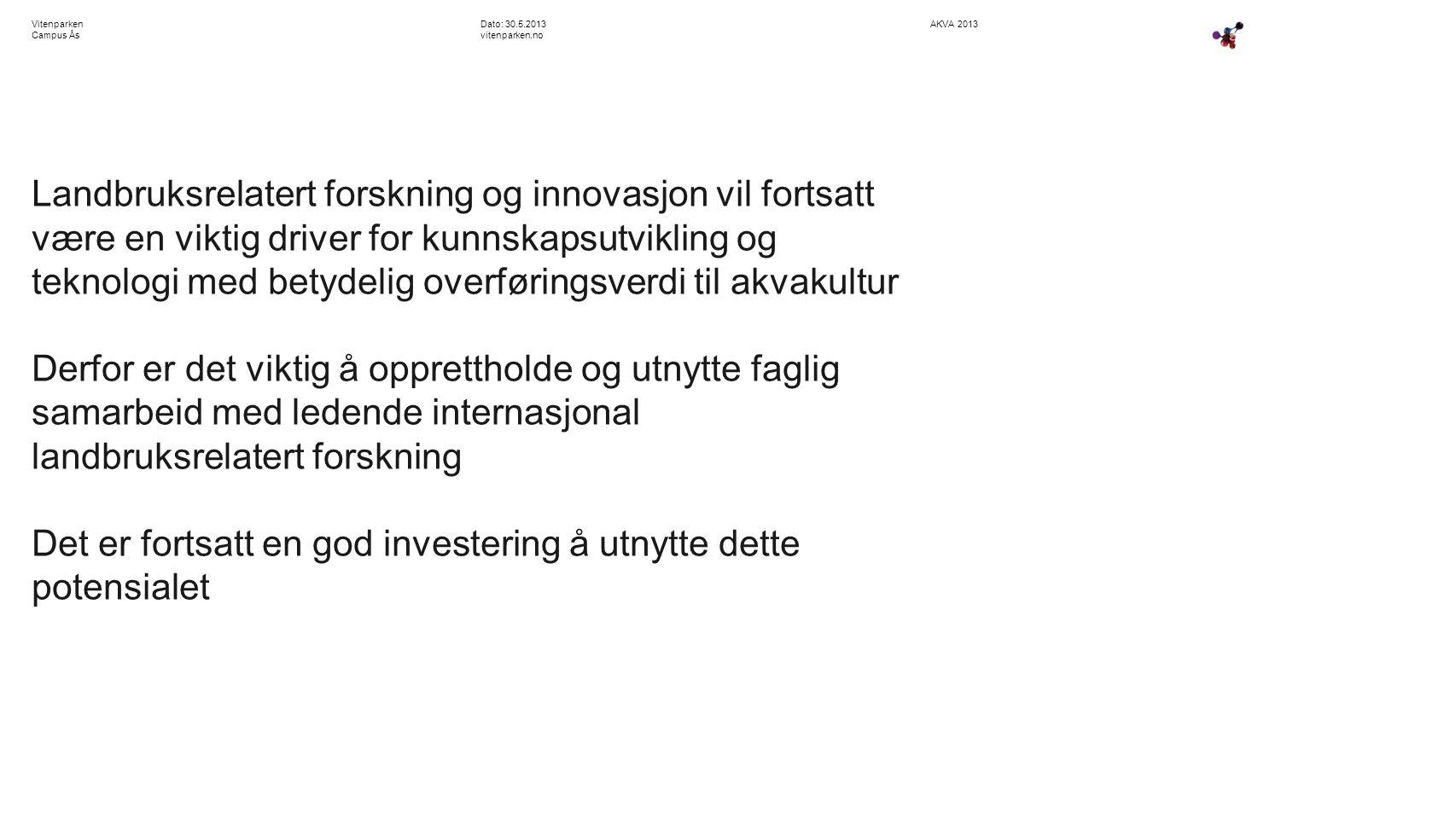 AKVA 2013Dato: 30.5.2013 vitenparken.no Vitenparken Campus Ås Landbruksrelatert forskning og innovasjon vil fortsatt være en viktig driver for kunnska