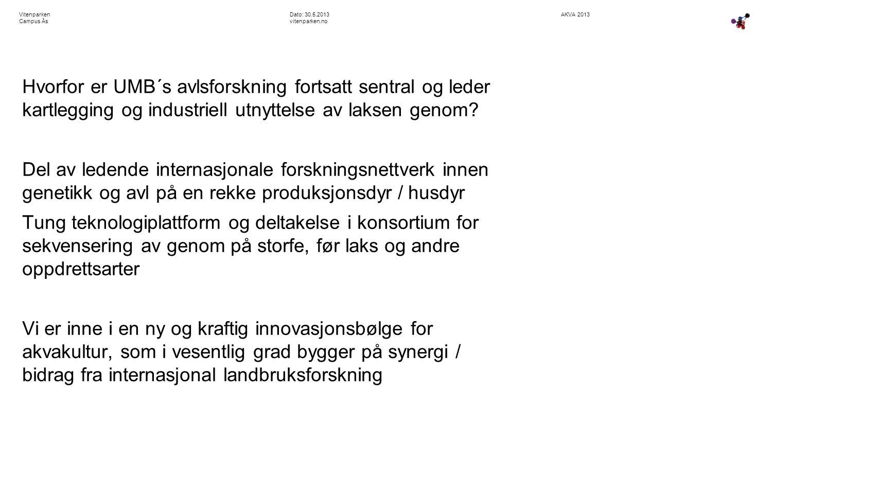 AKVA 2013Dato: 30.5.2013 vitenparken.no Vitenparken Campus Ås Hvorfor er UMB´s avlsforskning fortsatt sentral og leder kartlegging og industriell utnyttelse av laksen genom.