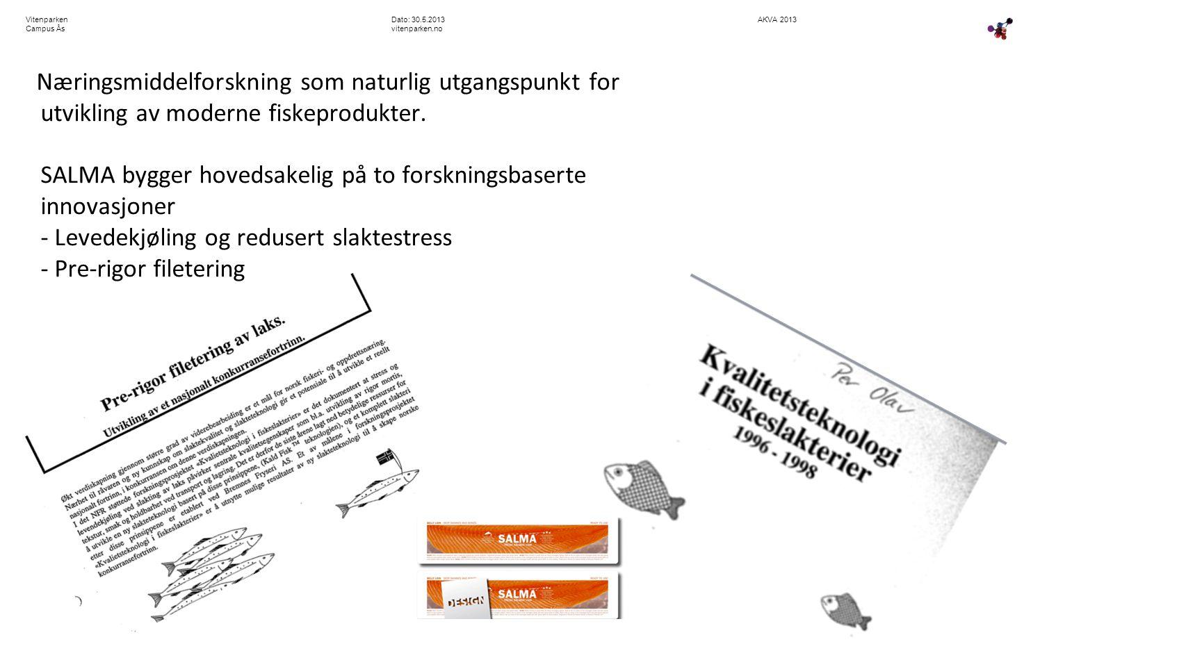 AKVA 2013Dato: 30.5.2013 vitenparken.no Vitenparken Campus Ås Næringsmiddelforskning som naturlig utgangspunkt for utvikling av moderne fiskeprodukter
