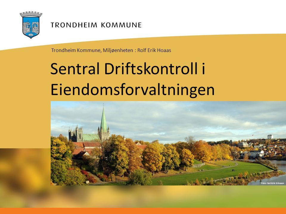 Foto: Carl-Erik Eriksson Sentral Driftskontroll i Eiendomsforvaltningen Trondheim Kommune, Miljøenheten : Rolf Erik Hoaas