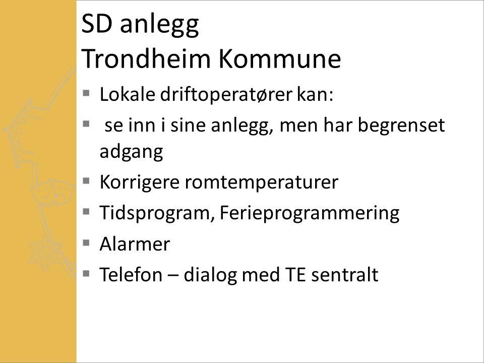 SD anlegg Trondheim Kommune  Lokale driftoperatører kan:  se inn i sine anlegg, men har begrenset adgang  Korrigere romtemperaturer  Tidsprogram, Ferieprogrammering  Alarmer  Telefon – dialog med TE sentralt