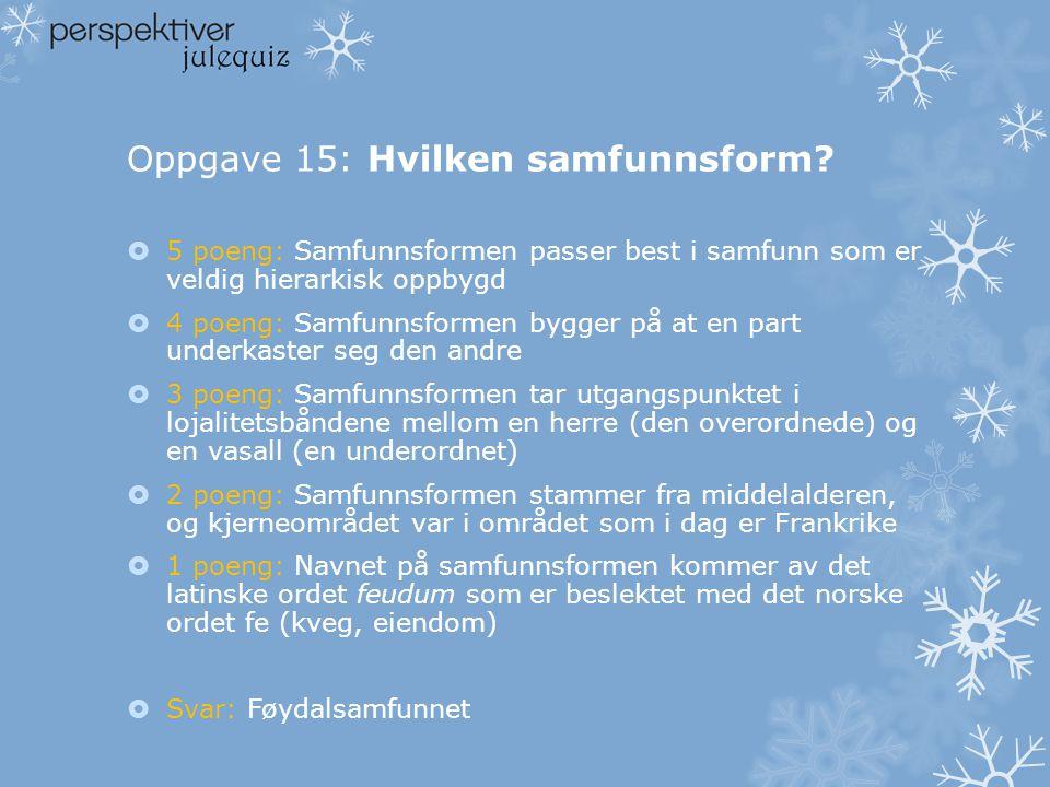 Oppgave 14: Hvem er jeg?  5 poeng: Skjelettet mitt er Norges best bevarte skjelett fra steinalderen  4 poeng: Skjelettet mitt ble funnet i 1907 på S