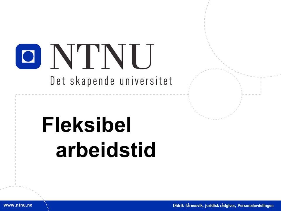 1 Fleksibel arbeidstid Didrik Tårnesvik, juridisk rådgiver, Personalavdelingen