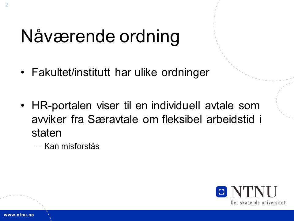 2 Nåværende ordning Fakultet/institutt har ulike ordninger HR-portalen viser til en individuell avtale som avviker fra Særavtale om fleksibel arbeidst