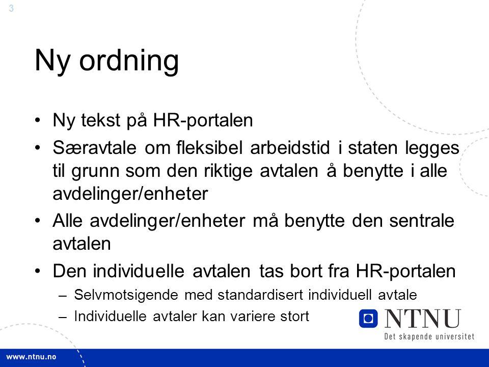 3 Ny ordning Ny tekst på HR-portalen Særavtale om fleksibel arbeidstid i staten legges til grunn som den riktige avtalen å benytte i alle avdelinger/e