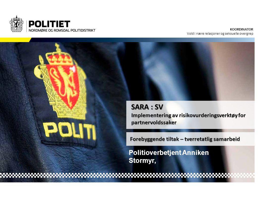 STRATEGISK ANALYSE Forebyggende tiltak – tverretatlig samarbeid SARA : SV Implementering av risikovurderingsverktøy for partnervoldssaker Politioverbe