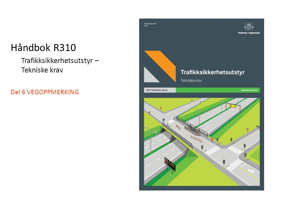Håndbok R310 Trafikksikkerhetsutstyr – Tekniske krav Del 6 VEGOPPMERKING