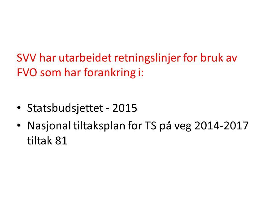 SVV har utarbeidet retningslinjer for bruk av FVO som har forankring i: Statsbudsjettet - 2015 Nasjonal tiltaksplan for TS på veg 2014-2017 tiltak 81