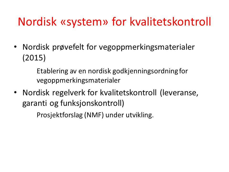 Nordisk «system» for kvalitetskontroll Nordisk prøvefelt for vegoppmerkingsmaterialer (2015) Etablering av en nordisk godkjenningsordning for vegoppme