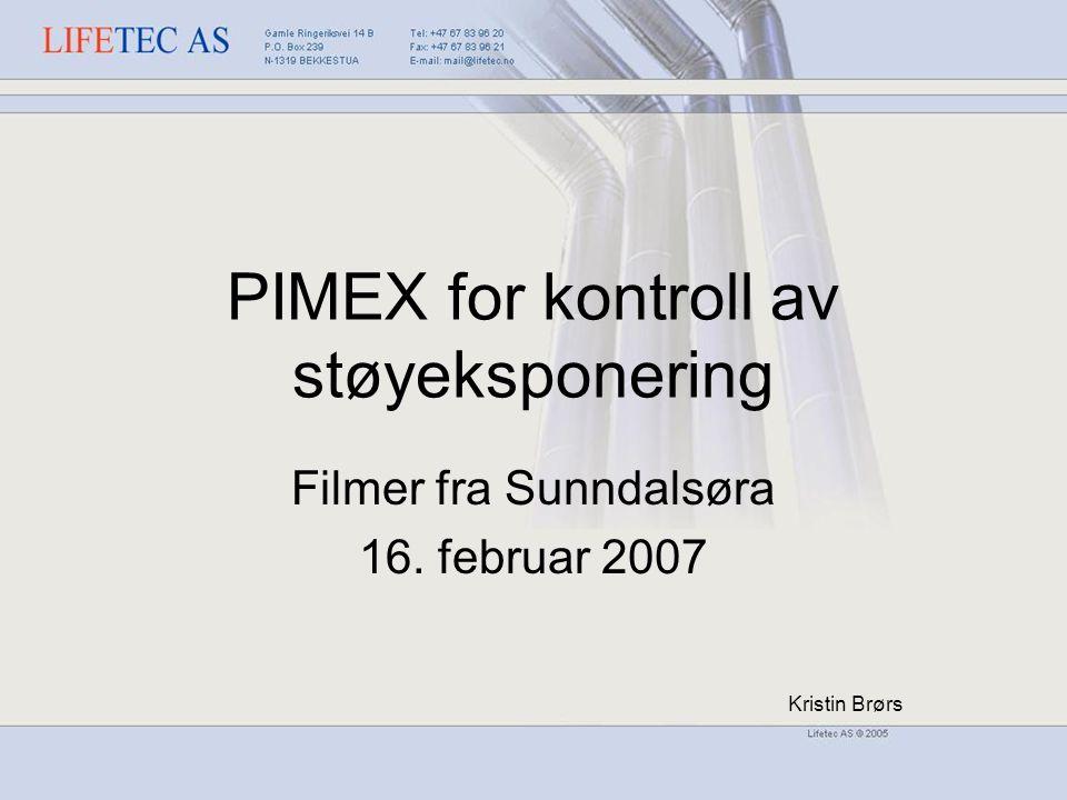 PIMEX for kontroll av støyeksponering Filmer fra Sunndalsøra 16. februar 2007 Kristin Brørs