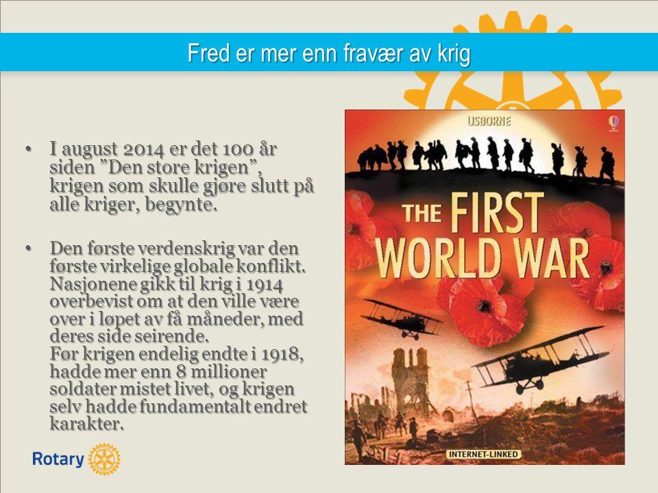 Fred er mer enn fravær av krig I august 2014 er det 100 år siden Den store krigen , krigen som skulle gjøre slutt på alle kriger, begynte.
