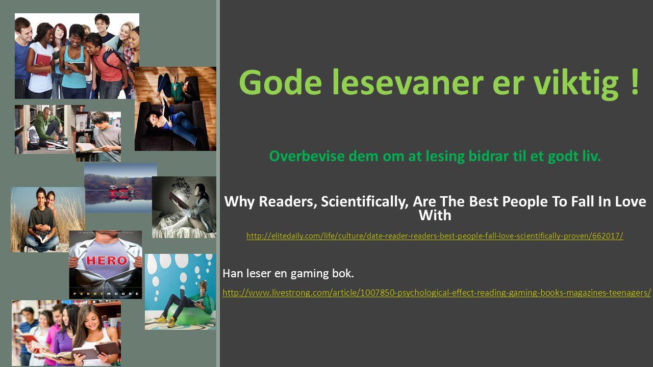 Gode lesevaner er viktig ! Overbevise dem om at lesing bidrar til et godt liv. Why Readers, Scientifically, Are The Best People To Fall In Love With h