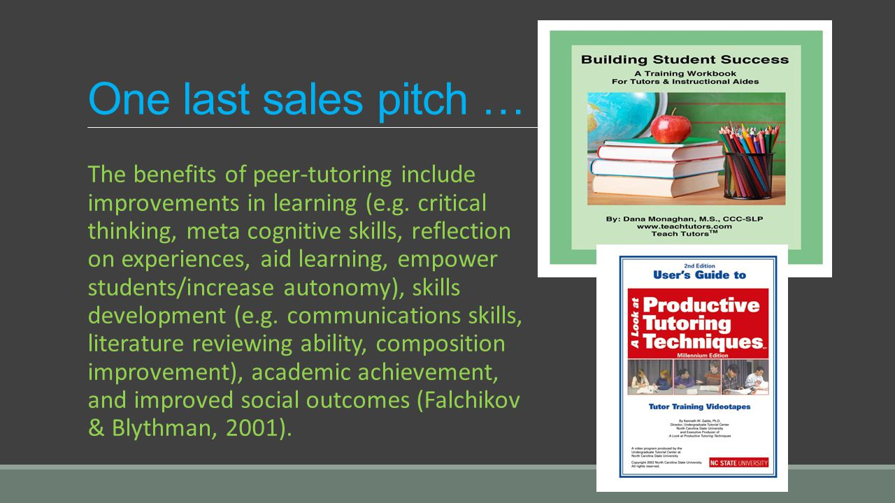One last sales pitch … The benefits of peer-tutoring include improvements in learning (e.g. critical thinking, meta cognitive skills, reflection on ex