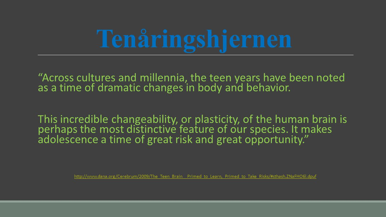 "Tenåringshjernen ""Across cultures and millennia, the teen years have been noted as a time of dramatic changes in body and behavior. This incredible ch"
