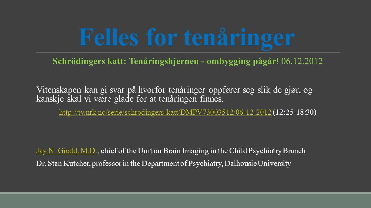 Felles for tenåringer Schrödingers katt: Tenåringshjernen - ombygging pågår! 06.12.2012 Vitenskapen kan gi svar på hvorfor tenåringer oppfører seg sli