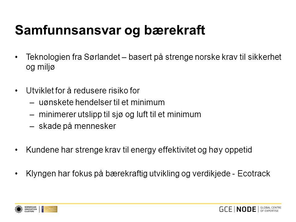 Samfunnsansvar og bærekraft Teknologien fra Sørlandet – basert på strenge norske krav til sikkerhet og miljø Utviklet for å redusere risiko for –uønsk