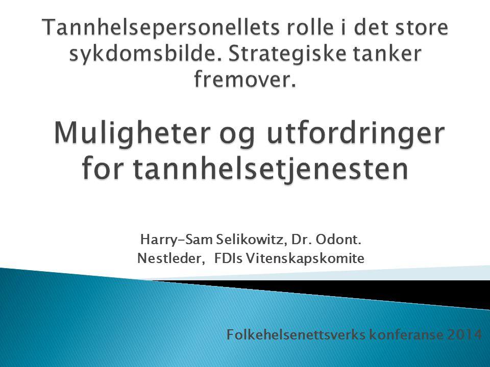 Harry-Sam Selikowitz, Dr. Odont. Nestleder, FDIs Vitenskapskomite Folkehelsenettsverks konferanse 2014