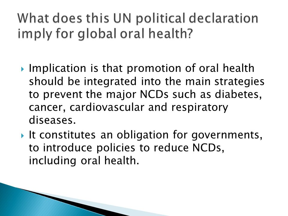  Implication is that promotion of oral health should be integrated into the main strategies to prevent the major NCDs such as diabetes, cancer, cardi