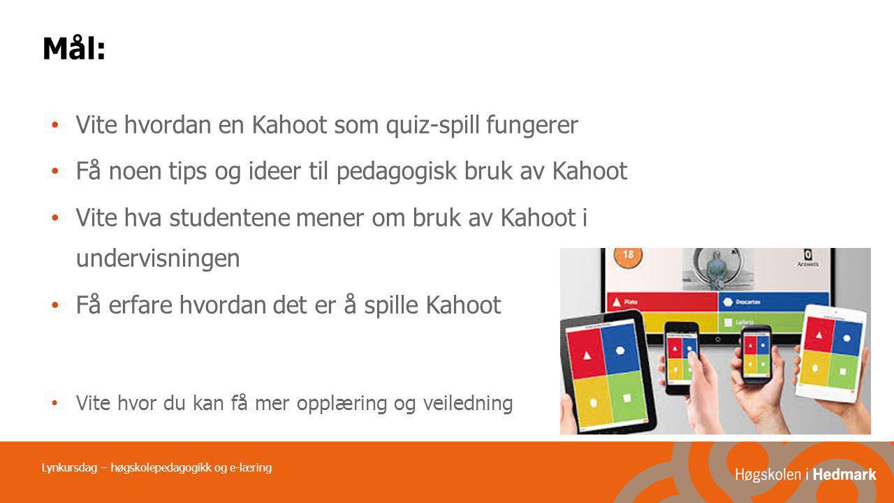 Lynkursdag – høgskolepedagogikk og e-læring Mål: Vite hvordan en Kahoot som quiz-spill fungerer Få noen tips og ideer til pedagogisk bruk av Kahoot Vi