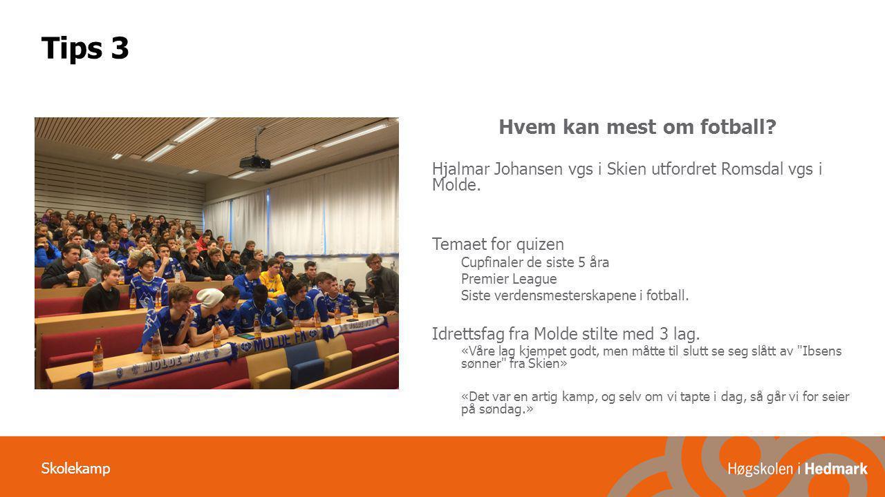 Skolekamp Tips 3 Hvem kan mest om fotball? Hjalmar Johansen vgs i Skien utfordret Romsdal vgs i Molde. Temaet for quizen Cupfinaler de siste 5 åra Pre