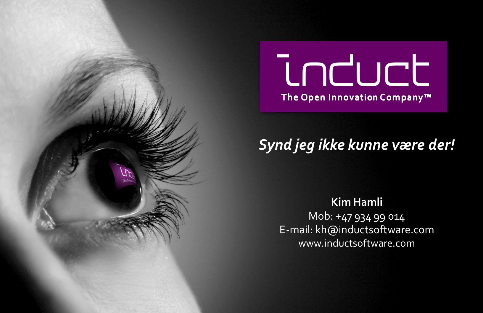 Synd jeg ikke kunne være der! Kim Hamli Mob: +47 934 99 014 E-mail: kh@inductsoftware.com www.inductsoftware.com