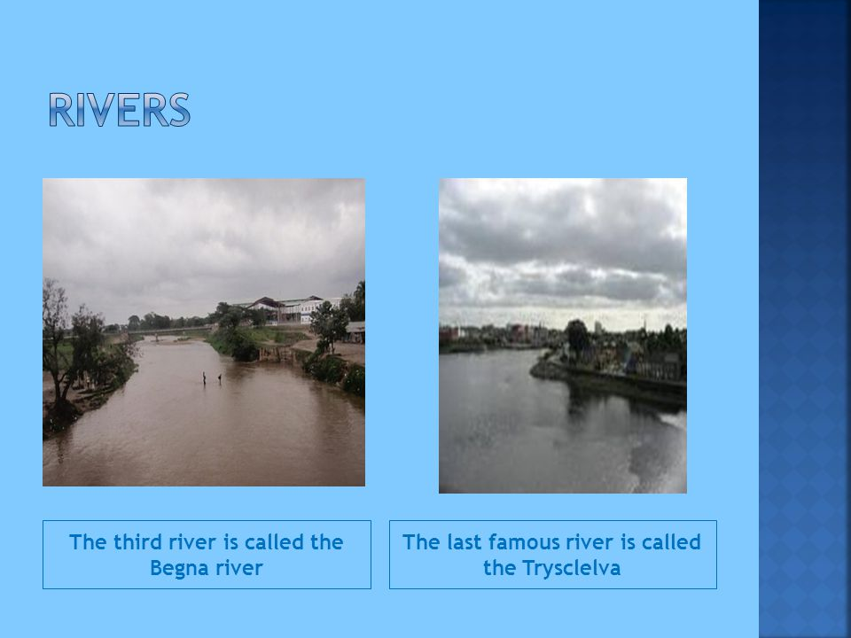The third river is called the Begna river The last famous river is called the Trysclelva