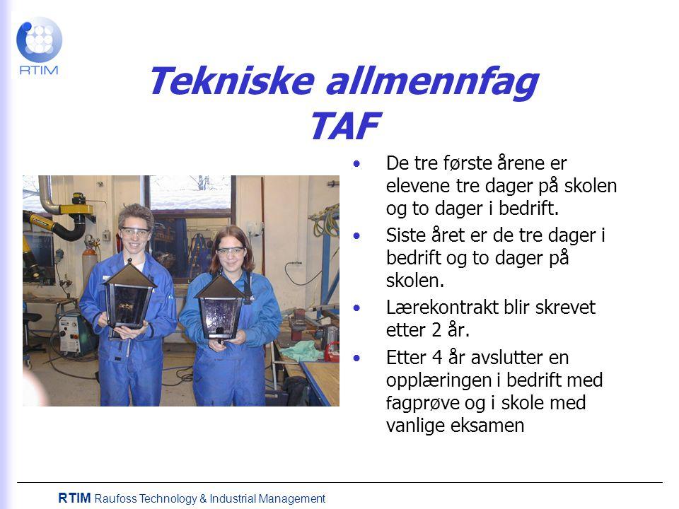RTIM Raufoss Technology & Industrial Management Tekniske allmennfag TAF De tre første årene er elevene tre dager på skolen og to dager i bedrift.