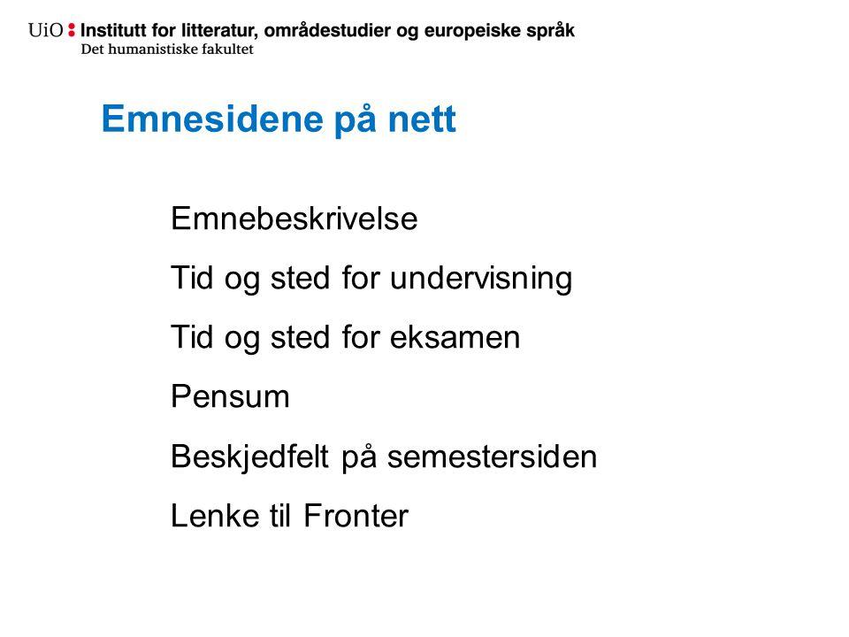 Emnesidene på nett Emnebeskrivelse Tid og sted for undervisning Tid og sted for eksamen Pensum Beskjedfelt på semestersiden Lenke til Fronter